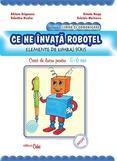 Ce ne invata ROBOTEL, caiet de lucru 5-6 ani