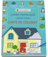 Limba franceză - primele cuvinte - CARTE DE COLORAT