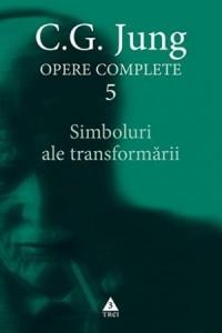 Opere Complete vol. 5. Simboluri ale transformarii. Analiza preludiului unei schizofrenii
