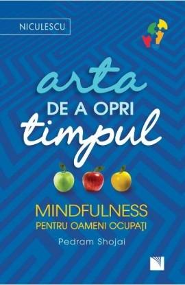 Arta de a opri timpul. Mindfulness pentru oameni ocupati