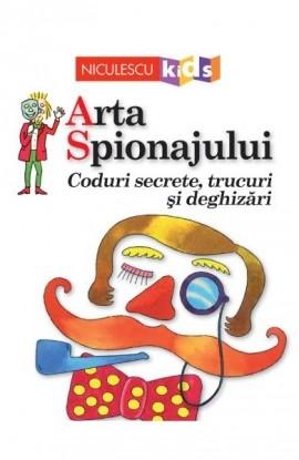 Arta Spionajului. Coduri secrete, trucuri și deghizări