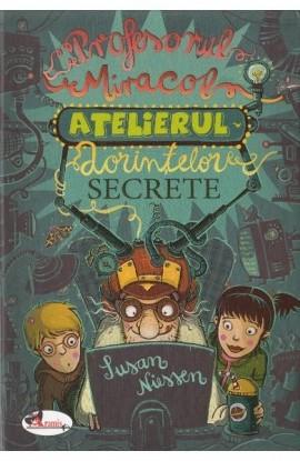 Atelierul dorintelor secrete. Profesorul Miracol -Susan Niessen