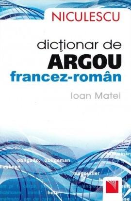 Dicţionar de argou francez-român / French-Romanian Slang Dictionary