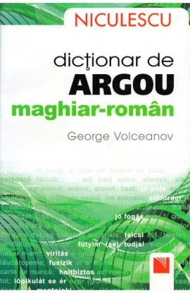 Dicţionar de argou maghiar-român / Hungarian-Romanian Slang Dictionary