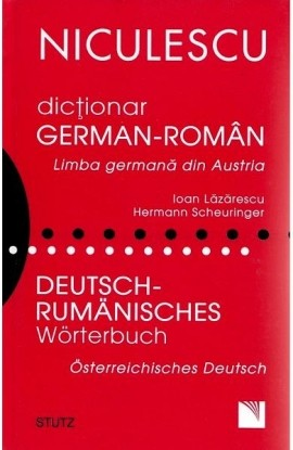 Dicţionar german-român. Limba germană din Austria / Deutsch - Rumanisches Worterbuch. Osterreichisches Deutsch