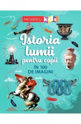 Istoria lumii pentru copii în 100 de imagini