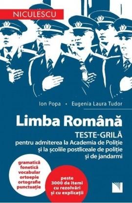 LIMBA ROMANA. TESTE-GRILA pentru admiterea la Academia de Politie si la scolile postliceale de politie si jandarmi - Ion Popa