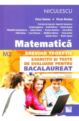 Matematică. Breviar teoretic. Exerciţii şi teste de evaluare pentru Bacalaureat (M2)