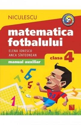 Matematica fotbalului. Manual auxiliar clasa a IV-a. Probleme şi exerciţii din lumea fotbalului pentru băieţi şi fete