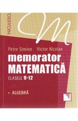 Memorator. Matematică pentru clasele 9-12. ALGEBRĂ