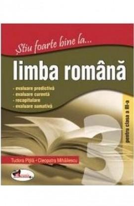 Stiu foarte bine la...limba romana cls a III-a - Tudora Pitila, Cleopatra Mihailescu