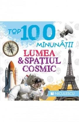 TOP 100 MINUNĂŢII. LUMEA ŞI SPAŢIUL COSMIC
